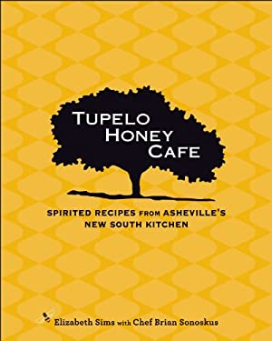 Tupelo Honey Cafe: Spirited Recipes from Asheville's New South Kitchen 9781449400644