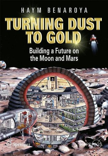 Turning Dust to Gold: Building a Future on the Moon and Mars 9781441908704
