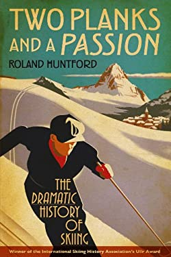 Two Planks and a Passion: The Dramatic History of Skiing 9781441134011