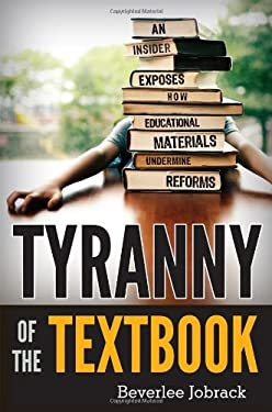 Tyranny of the Textbook: An Insider Exposes How Educational Materials Undermine Reforms 9781442211414