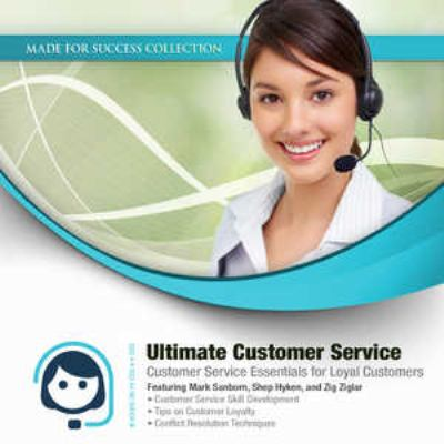 Ultimate Customer Service Skills: Customer Service Essentials for Loyal Customers [With CDROM and DVD] 9781441783103