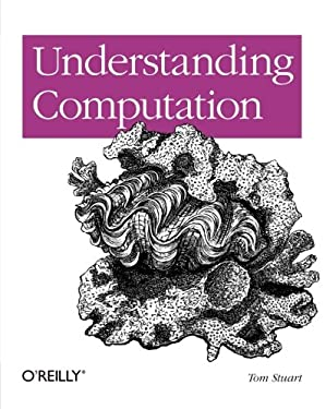 Understanding Computation: Impossible Code and the Meaning of Programs 9781449329273