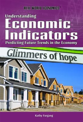 Understanding Economic Indicators: Predicting Future Trends in the Economy 9781448855711