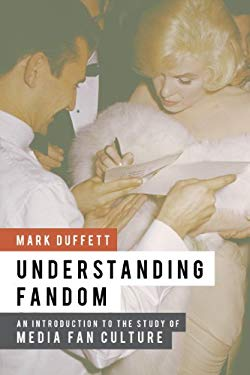 Understanding Fandom: An Introduction to the Study of Media Fan Culture 9781441166937