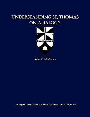 Understanding St. Thomas on Analogy 9781449977672