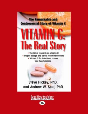 Vitamin C: The Real Story: The Remarkable and Controversial Healing Factor (Easyread Large Edition) 9781442972797