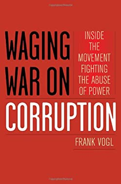 Waging War on Corruption: Inside the Movement Fighting the Abuse of Power 9781442218529