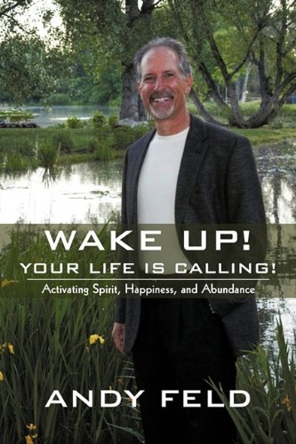 Wake Up! Your Life Is Calling!: Activating Spirit, Happiness, and Abundance 9781440165870