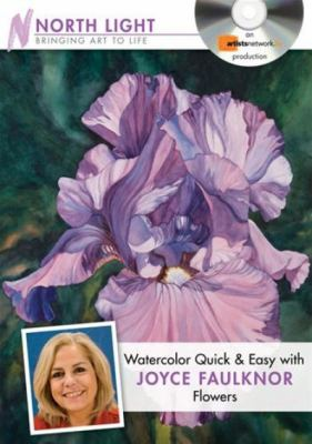 Watercolor Quick & Easy with Joyce Faulknor - Flowers 9781440309168