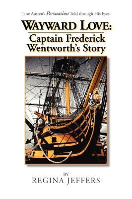 Wayward Love: Captain Frederick Wentworth's Story 9781441524409