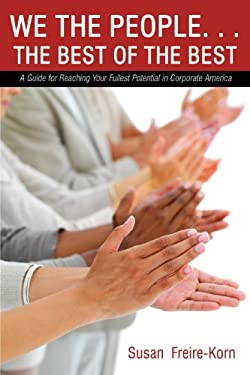 We the People. . .the Best of the Best: A Guide for Reaching Your Fullest Potential in Corporate America