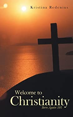 Welcome to Christianity: Born Again 101 9781449729516