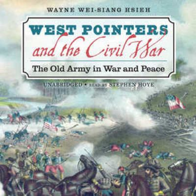 West Pointers and the Civil War: The Old Army in War and Peace 9781441702401