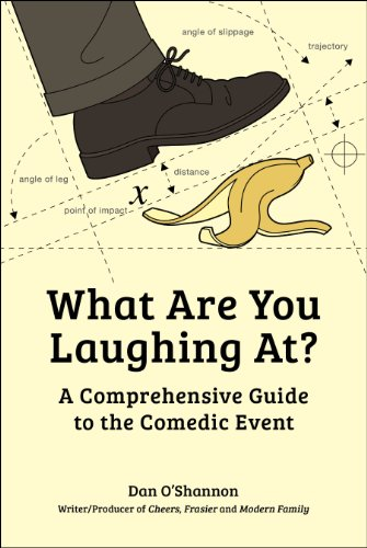 What Are You Laughing At?: A Comprehensive Guide to the Comedic Event 9781441162939