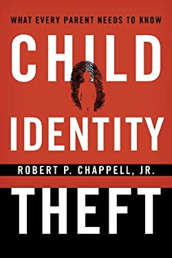 What Every Parent Needs to Know about Child Identity Theft 9781442218628