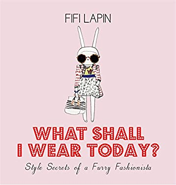 What Shall I Wear Today?: Style Secrets of a Furry Fashionista 9781444710519