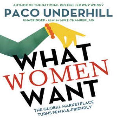 What Women Want: The Global Marketplace Turns Female-Friendly 9781441786265