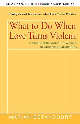 What to Do When Love Turns Violent: A Practical Resource for Women in Abusive Relationships 9781440137549