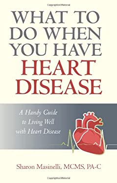 What to Do When You Have Heart Disease: A Handy Guide to Living Well with Heart Disease 9781440184734