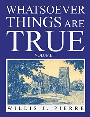 Whatsoever Things Are True - Volume I 9781441586247