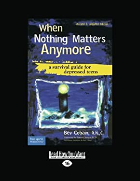 When Nothing Matters Anymore: A Survival Guide for Depressed Teens (Easyread Large Edition) 9781442997837