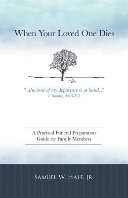 When Your Loved One Dies: A Practical Funeral Preparation Guide for Family Members 9781449729677
