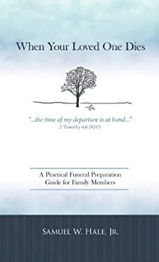 When Your Loved One Dies: A Practical Funeral Preparation Guide for Family Members 9781449729691