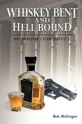 Whiskey Bent and Hell Bound: No Holiday for Justice 9781449051433