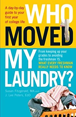 Who Moved My Laundry?: A Day-By-Day Guide to Your First Year of College Life 9781440542671