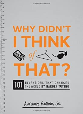 Why Didn't I Think of That?: 101 Inventions That Changed the World by Hardly Trying 9781440500107