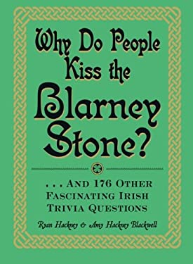 Why Do People Kiss the Blarney Stone?: And 148 Other Fascinating Irish Trivia Questions 9781440560057