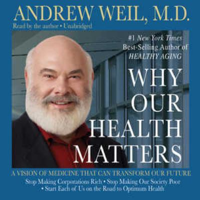 Why Our Health Matters: A Vision of Medicine That Can Transform Our Future 9781441709431