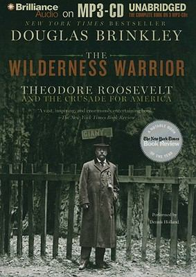 The Wilderness Warrior: Theodore Roosevelt and the Crusade for America 9781441853264