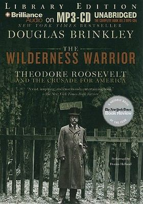 The Wilderness Warrior: Theodore Roosevelt and the Crusade for America 9781441853271