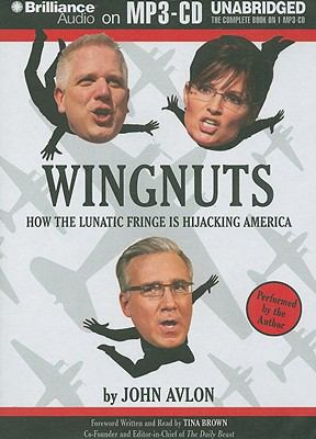 Wingnuts: How the Lunatic Fringe Is Hijacking America 9781441866066