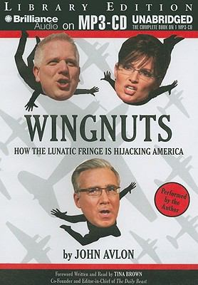 Wingnuts: How the Lunatic Fringe Is Hijacking America 9781441866073