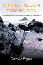 Winning Freedom from Religion: The Birthing of the New World Out of the Womb of the Present World 6786649