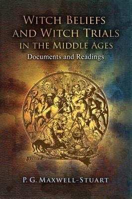 Witch Beliefs and Witch Trials in the Middle Ages: Documents and Readings 9781441149657
