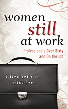 Women Still at Work: Professionals Over Sixty and on the Job 9781442215504