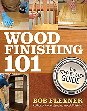 Wood Finishing 101: The Step-By-Step Guide 9781440308451