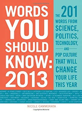 Words You Should Know 2013: The 201 Words from Science, Politics, Technology, and Pop Culture That Will Change Your Life This Year 9781440556401