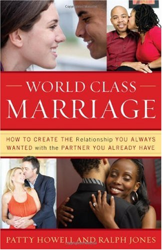 World Class Marriage: How to Create the Relationship You Always Wanted with the Partner You Already Have 9781442203259