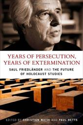 Years of Persecution, Years of Extermination: Saul Friedlander and the Future of Holocaust Studies 6734624