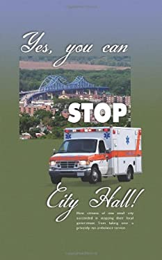 Yes, You Can Stop City Hall!: A History of Ambulance Service in La Crosse, Wisconsin and the Coulee Region 9781449056483