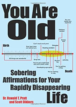 You Are Old: Sobering Affirmations for Your Rapidly Disappearing Life 9781449418397
