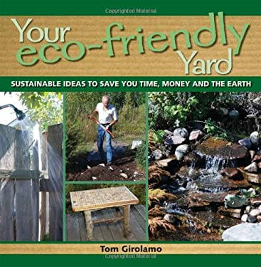 Your Eco-Friendly Yard: Sustainable Ideas to Save You Time, Money and the Earth 9781440202421