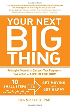 Your Next Big Thing: 10 Small Steps to Get Moving and Get Happy 9781440540769