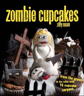 Zombie Cupcakes: From the Grave to the Table with 16 Cupcake Corpses 9781449401122