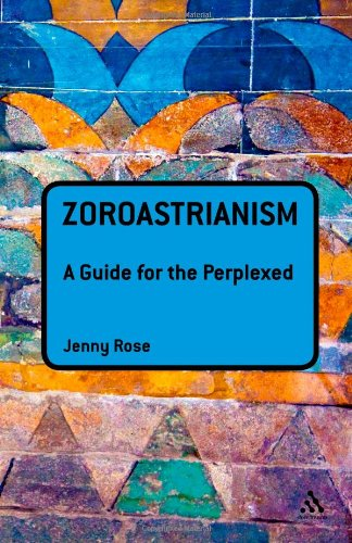 Zoroastrianism: A Guide for the Perplexed 9781441113795
