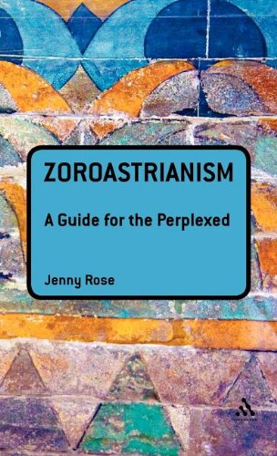 Zoroastrianism: A Guide for the Perplexed 9781441189950